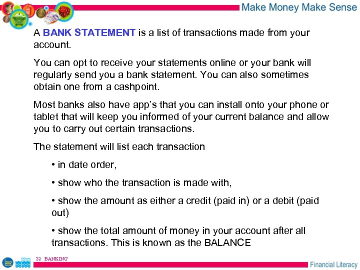 A BANK STATEMENT is a list of transactions made from your account. You can
