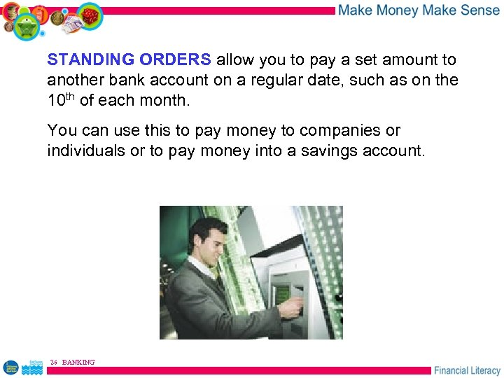 STANDING ORDERS allow you to pay a set amount to another bank account on