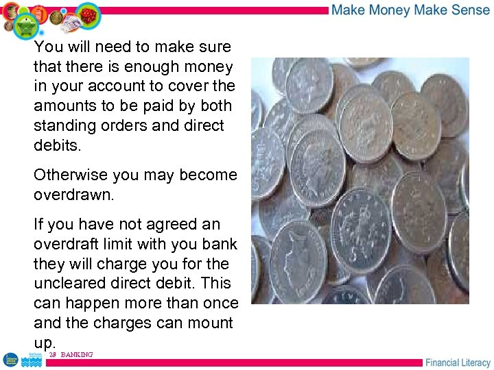 You will need to make sure that there is enough money in your account