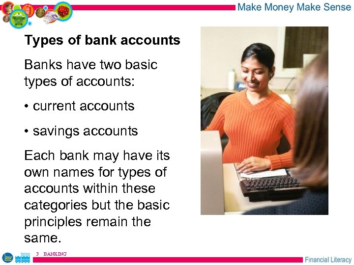 Types of bank accounts Banks have two basic types of accounts: • current accounts