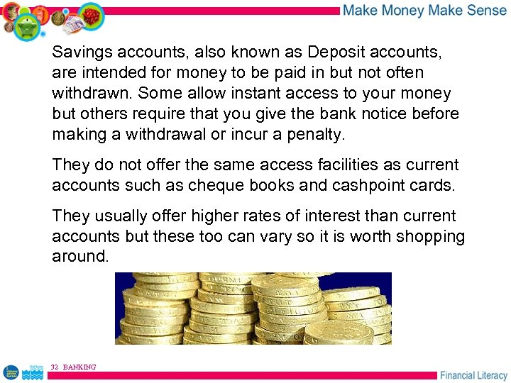 Savings accounts, also known as Deposit accounts, are intended for money to be paid