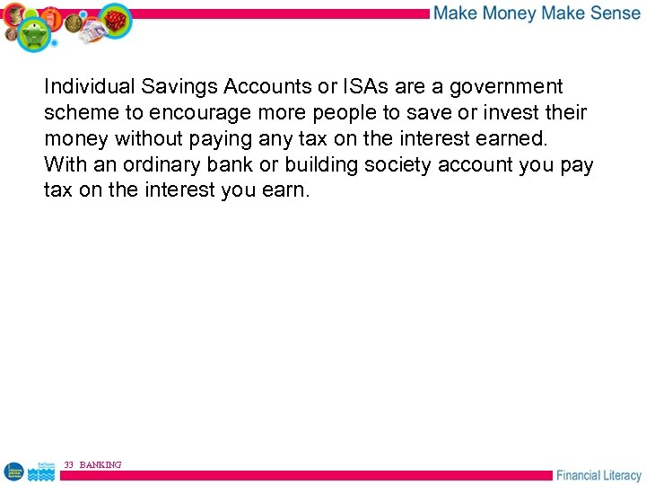 Individual Savings Accounts or ISAs are a government scheme to encourage more people to