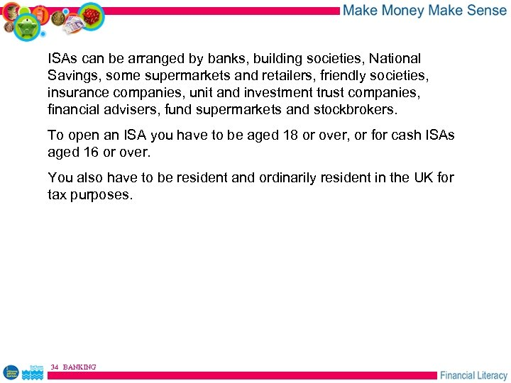 ISAs can be arranged by banks, building societies, National Savings, some supermarkets and retailers,