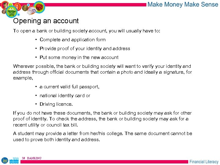 Opening an account To open a bank or building society account, you will usually