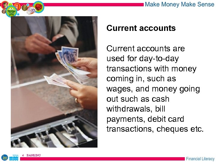 Current accounts are used for day-to-day transactions with money coming in, such as wages,