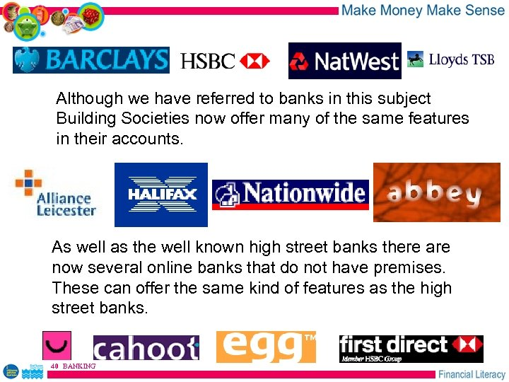 Although we have referred to banks in this subject Building Societies now offer many