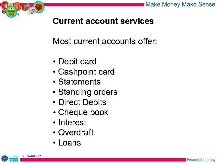 Current account services Most current accounts offer: • Debit card • Cashpoint card •