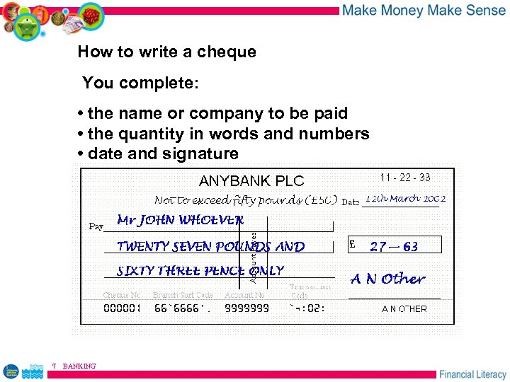 How to write a cheque You complete: • the name or company to be