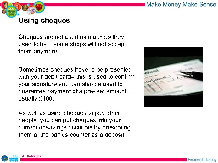 Using cheques Cheques are not used as much as they used to be –