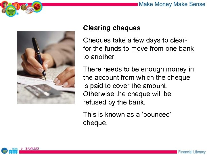 Clearing cheques Cheques take a few days to clear- for the funds to move
