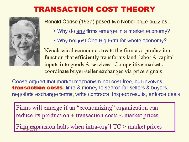 TRANSACTION COST THEORY Ronald Coase (1937) posed two Nobel-prize puzzles : • Why do