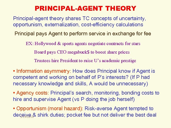 PRINCIPAL-AGENT THEORY Principal-agent theory shares TC concepts of uncertainty, opportunism, externalization, cost-efficiency calculations Principal