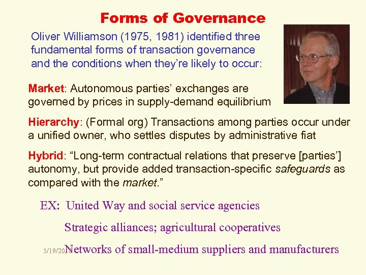 Forms of Governance Oliver Williamson (1975, 1981) identified three fundamental forms of transaction governance