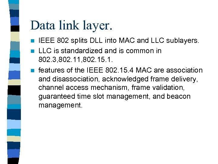 Data link layer. IEEE 802 splits DLL into MAC and LLC sublayers. n LLC
