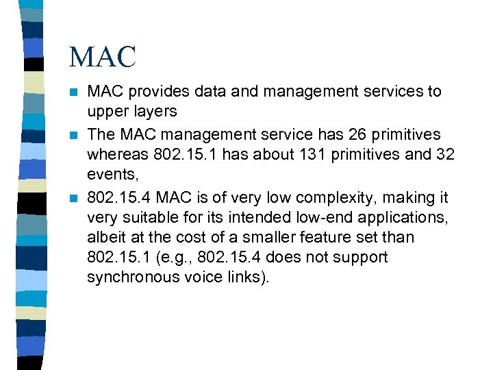 MAC provides data and management services to upper layers n The MAC management service