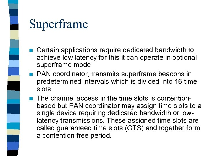 Superframe Certain applications require dedicated bandwidth to achieve low latency for this it can