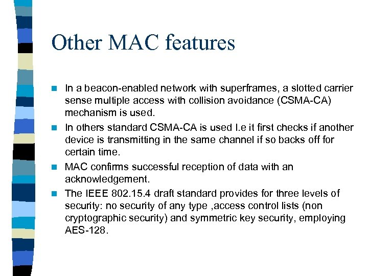 Other MAC features In a beacon-enabled network with superframes, a slotted carrier sense multiple