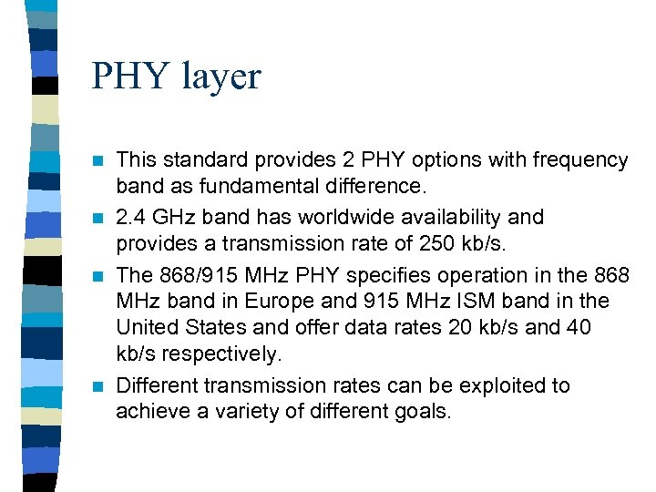 PHY layer This standard provides 2 PHY options with frequency band as fundamental difference.