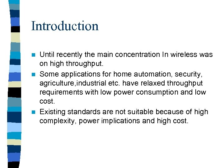 Introduction Until recently the main concentration In wireless was on high throughput. n Some