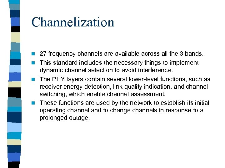 Channelization 27 frequency channels are available across all the 3 bands. n This standard