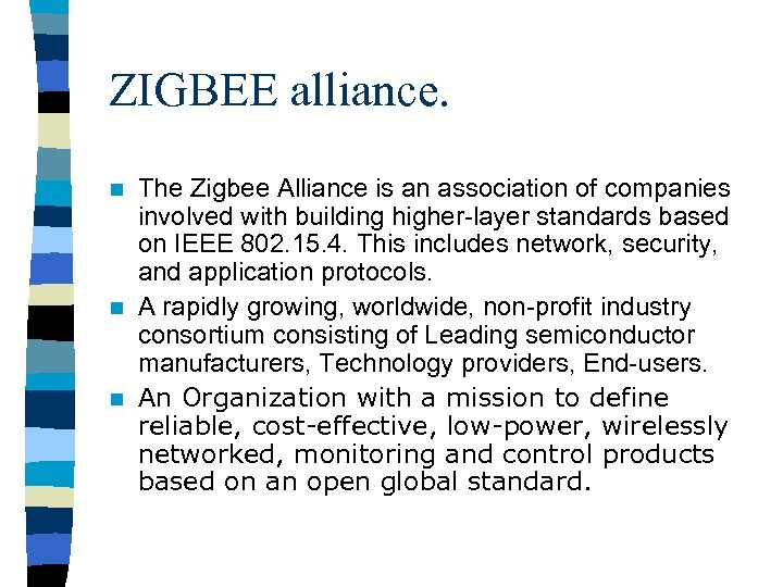 ZIGBEE alliance. The Zigbee Alliance is an association of companies involved with building higher-layer