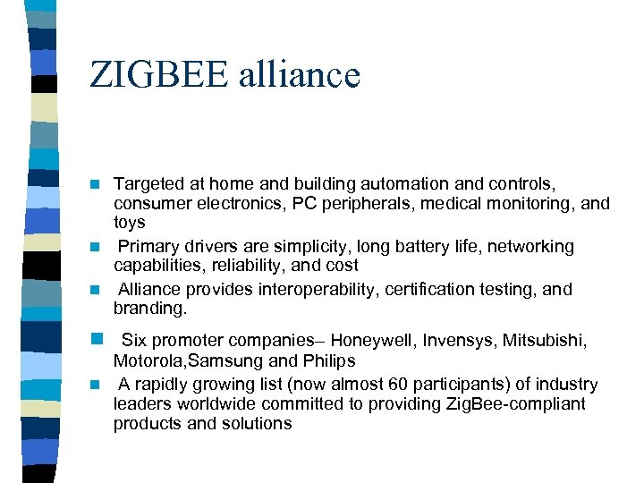 ZIGBEE alliance now? Targeted at home and building automation and controls, consumer electronics, PC
