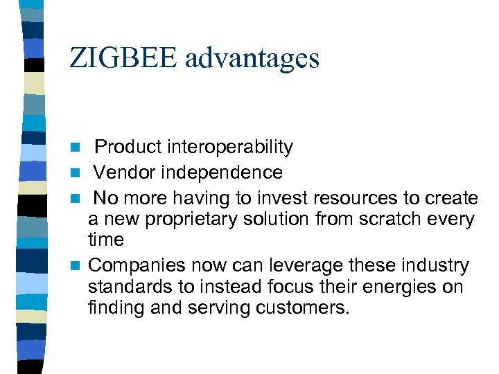 ZIGBEE advantages over proprietary solutions? n Product interoperability n Vendor independence n No more