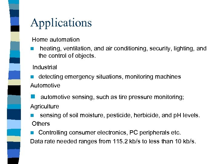Applications Home automation n heating, ventilation, and air conditioning, security, lighting, and the control