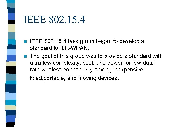 IEEE 802. 15. 4 task group began to develop a standard for LR-WPAN. n