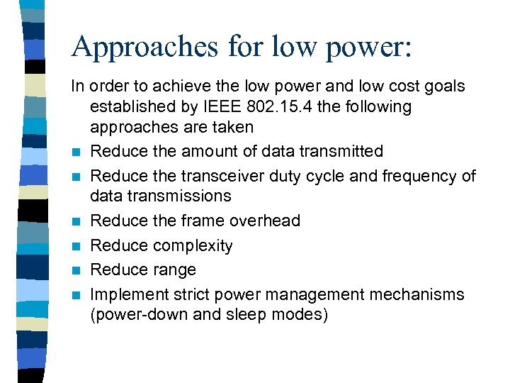 Approaches for low power: In order to achieve the low power and low cost