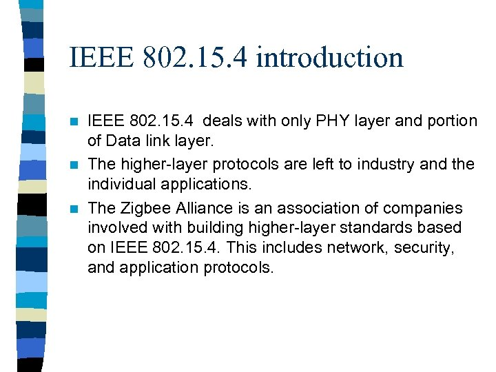 IEEE 802. 15. 4 introduction IEEE 802. 15. 4 deals with only PHY layer