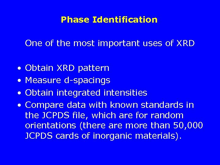 Phase Identification One of the most important uses of XRD • • Obtain XRD