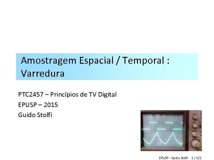 Amostragem Espacial / Temporal : Varredura PTC 2457 – Princípios de TV Digital EPUSP