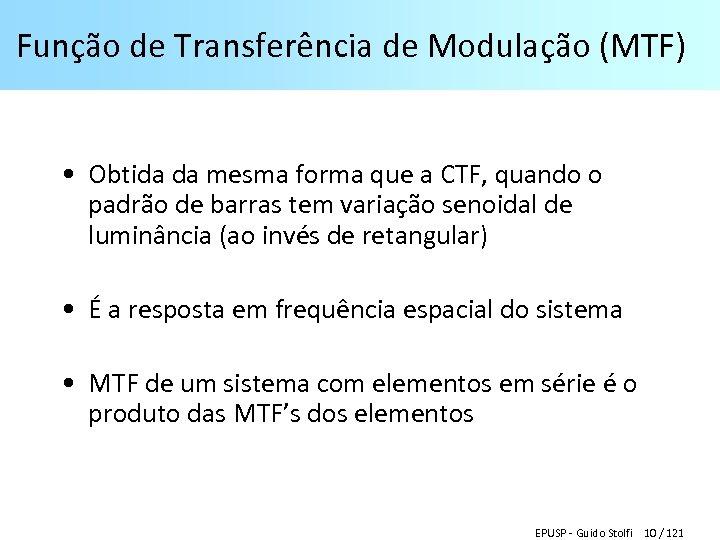 Função de Transferência de Modulação (MTF) • Obtida da mesma forma que a CTF,