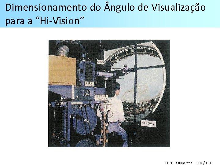 """Dimensionamento do ngulo de Visualização para a """"Hi-Vision"""" EPUSP - Guido Stolfi 107 /"""