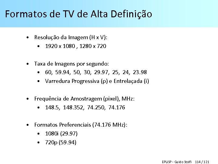 Formatos de TV de Alta Definição • Resolução da Imagem (H x V): •