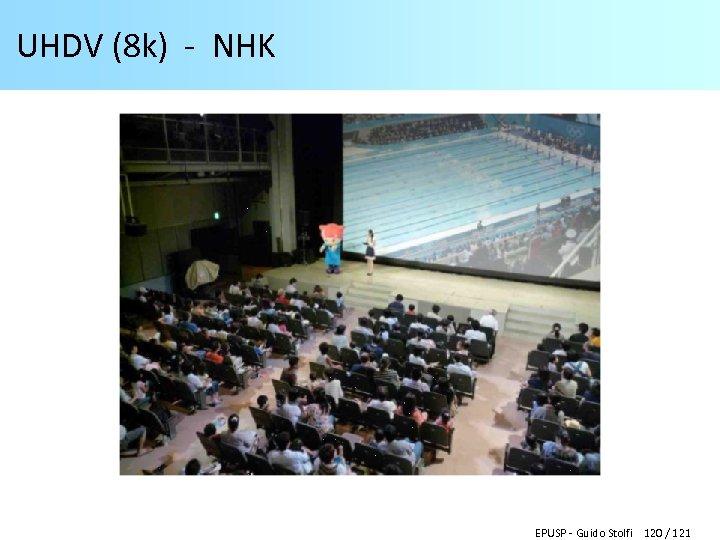 UHDV (8 k) - NHK EPUSP - Guido Stolfi 120 / 121