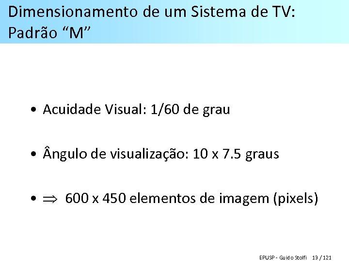 """Dimensionamento de um Sistema de TV: Padrão """"M"""" • Acuidade Visual: 1/60 de grau"""