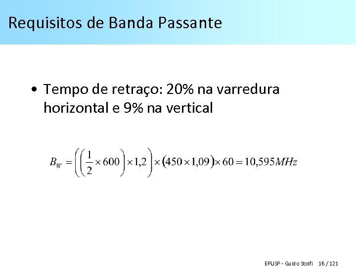 Requisitos de Banda Passante • Tempo de retraço: 20% na varredura horizontal e 9%