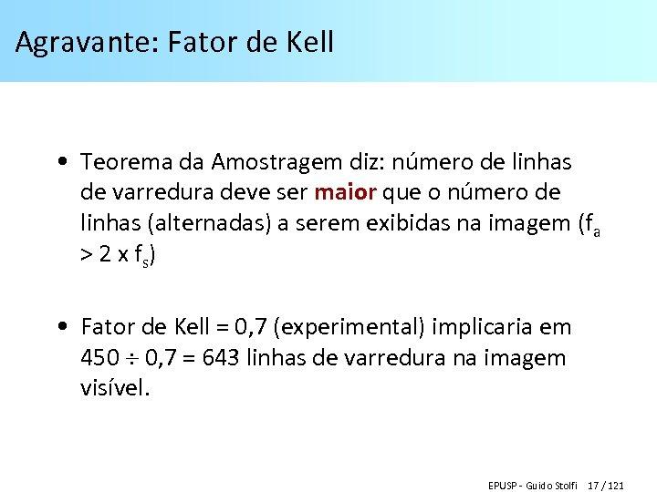 Agravante: Fator de Kell • Teorema da Amostragem diz: número de linhas de varredura