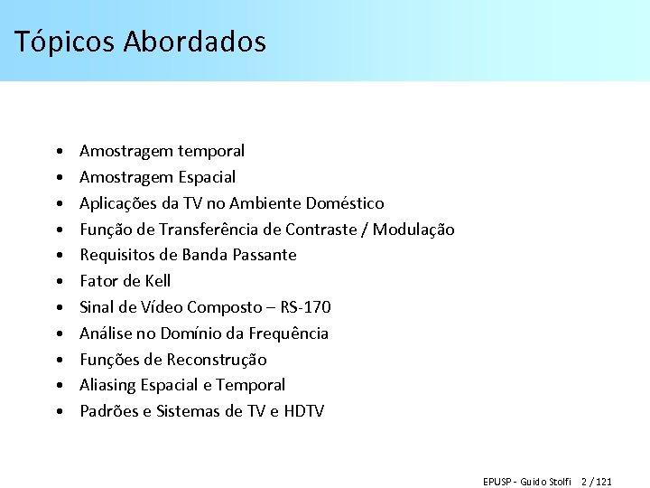 Tópicos Abordados • • • Amostragem temporal Amostragem Espacial Aplicações da TV no Ambiente