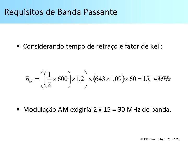 Requisitos de Banda Passante • Considerando tempo de retraço e fator de Kell: •