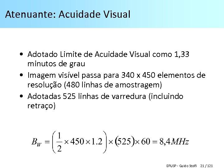 Atenuante: Acuidade Visual • Adotado Limite de Acuidade Visual como 1, 33 minutos de