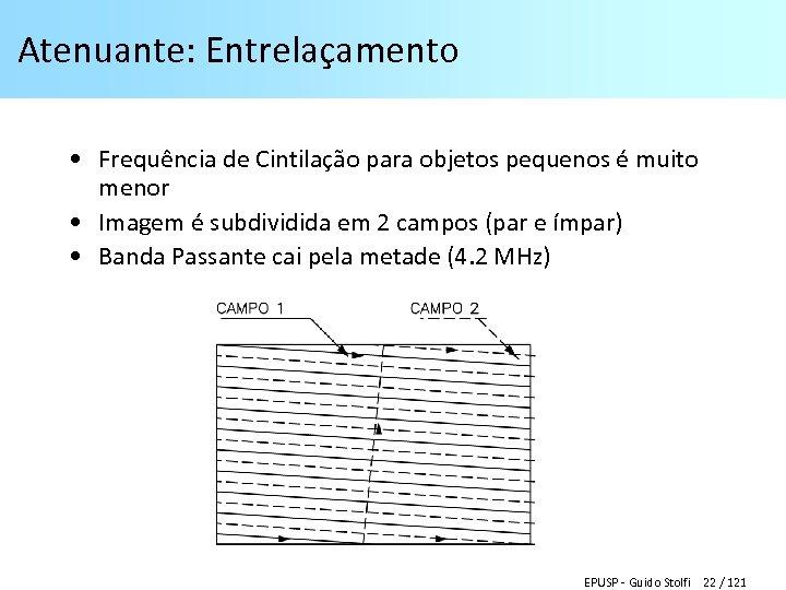 Atenuante: Entrelaçamento • Frequência de Cintilação para objetos pequenos é muito menor • Imagem