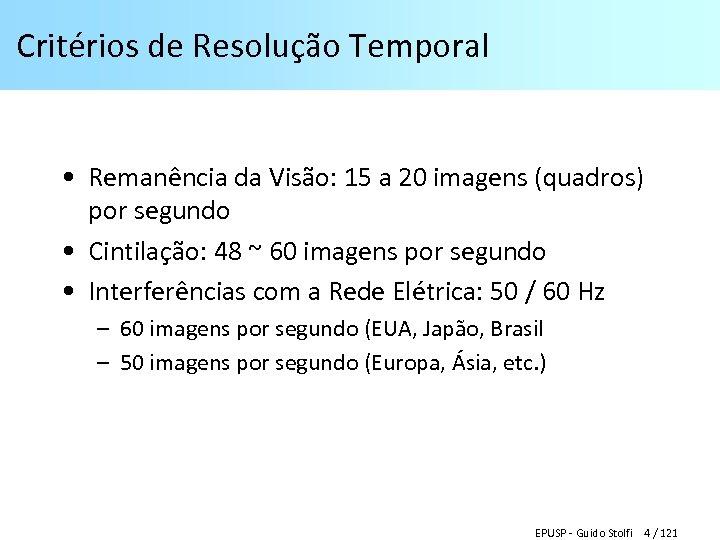Critérios de Resolução Temporal • Remanência da Visão: 15 a 20 imagens (quadros) por