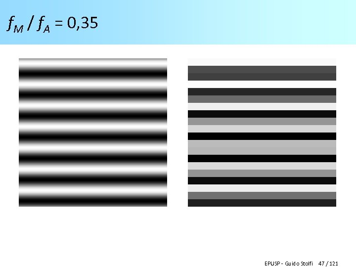 f. M / f. A = 0, 35 EPUSP - Guido Stolfi 47 /