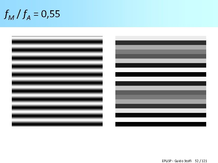 f. M / f. A = 0, 55 EPUSP - Guido Stolfi 52 /
