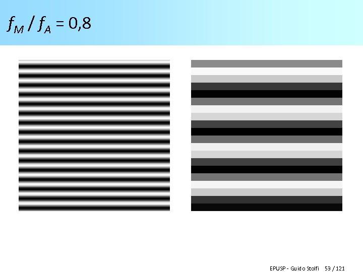 f. M / f. A = 0, 8 EPUSP - Guido Stolfi 53 /