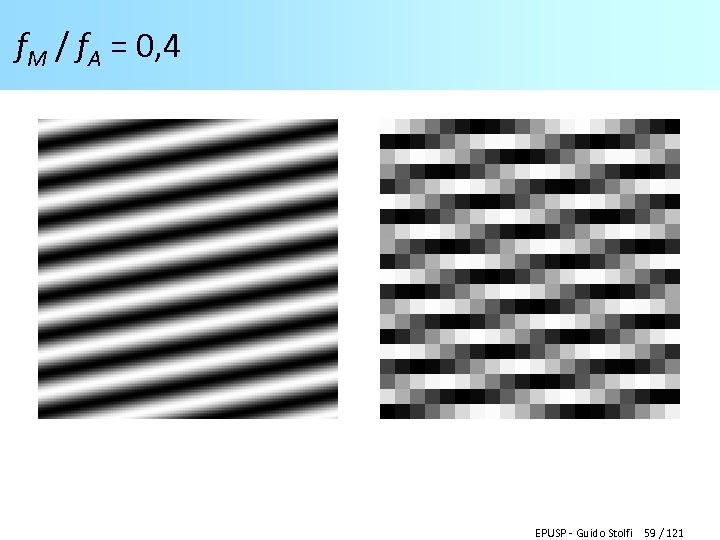 f. M / f. A = 0, 4 EPUSP - Guido Stolfi 59 /