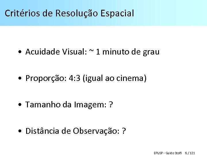 Critérios de Resolução Espacial • Acuidade Visual: ~ 1 minuto de grau • Proporção: